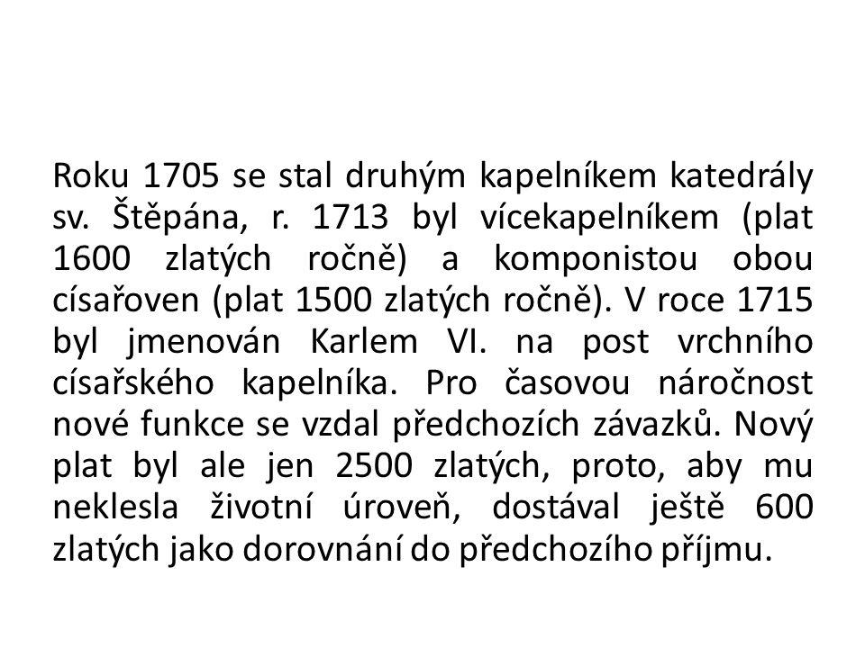 Roku 1705 se stal druhým kapelníkem katedrály sv. Štěpána, r. 1713 byl vícekapelníkem (plat 1600 zlatých ročně) a komponistou obou císařoven (plat 150