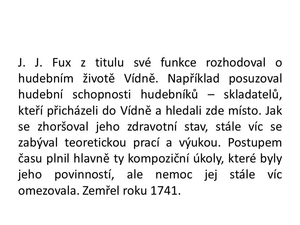 J. J. Fux z titulu své funkce rozhodoval o hudebním životě Vídně. Například posuzoval hudební schopnosti hudebníků – skladatelů, kteří přicházeli do V
