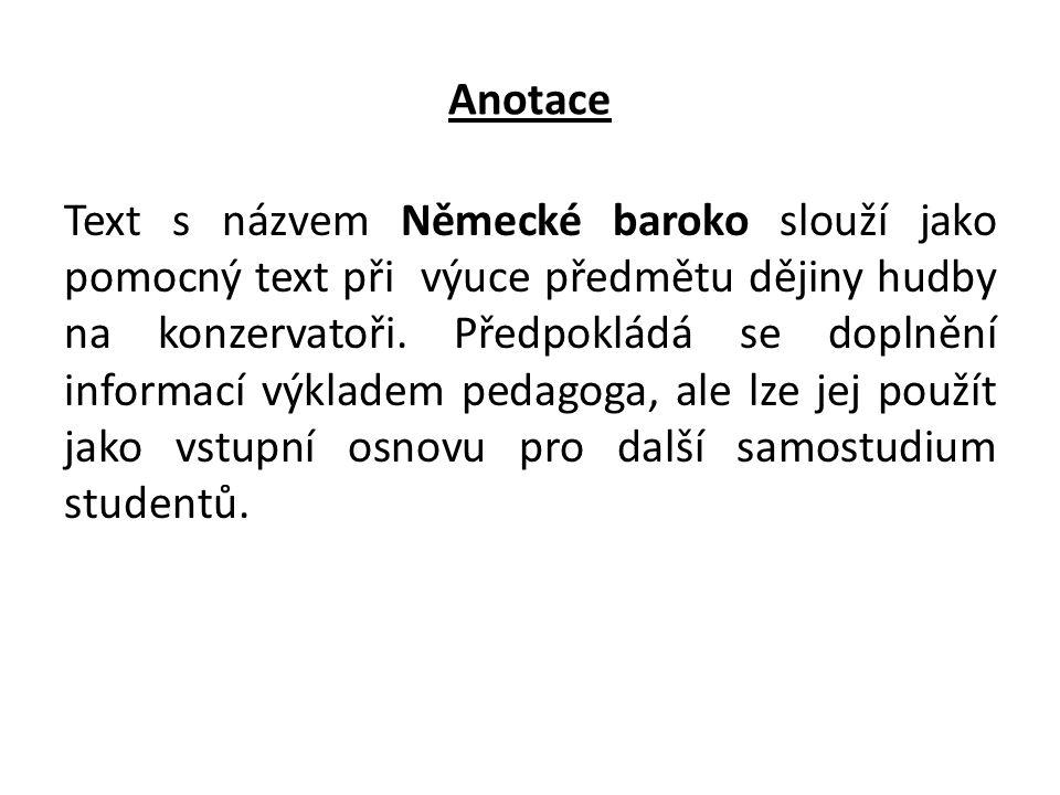 Anotace Text s názvem Německé baroko slouží jako pomocný text při výuce předmětu dějiny hudby na konzervatoři. Předpokládá se doplnění informací výkla