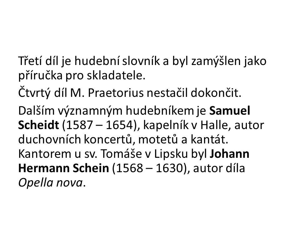 Třetí díl je hudební slovník a byl zamýšlen jako příručka pro skladatele. Čtvrtý díl M. Praetorius nestačil dokončit. Dalším významným hudebníkem je S