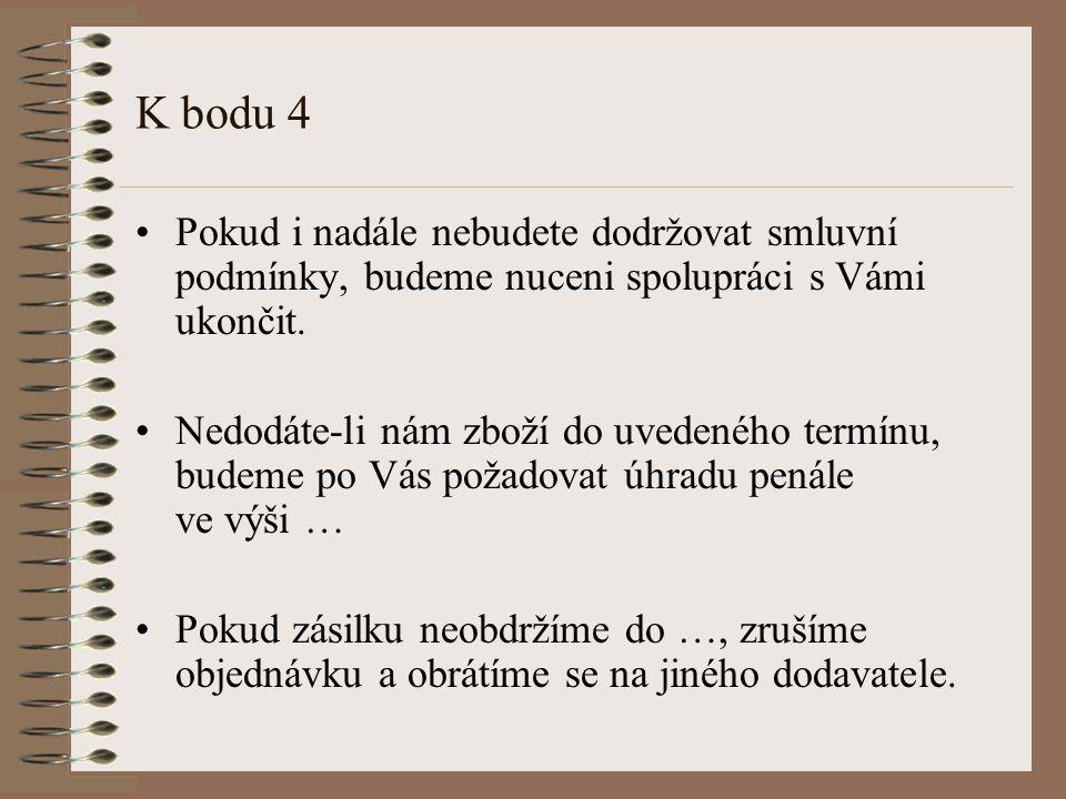K bodu 4 Pokud i nadále nebudete dodržovat smluvní podmínky, budeme nuceni spolupráci s Vámi ukončit.