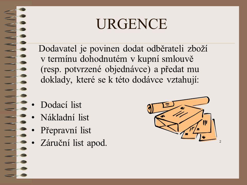 URGENCE Dodavatel je povinen dodat odběrateli zboží v termínu dohodnutém v kupní smlouvě (resp.