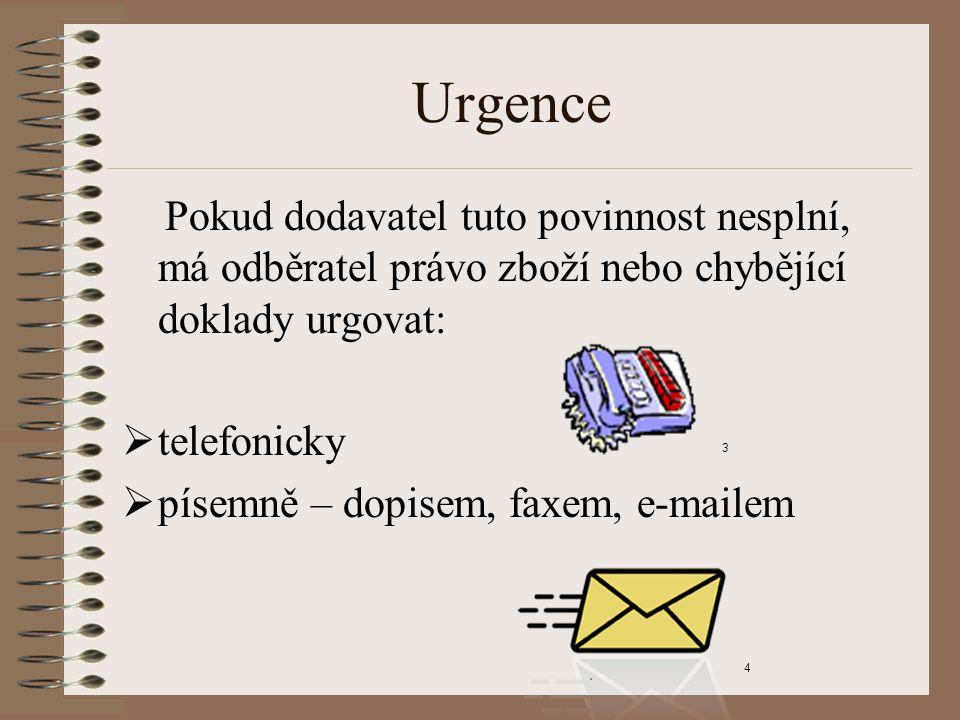 Urgence Pokud dodavatel tuto povinnost nesplní, má odběratel právo zboží nebo chybějící doklady urgovat:  telefonicky  písemně – dopisem, faxem, e-mailem 3 4