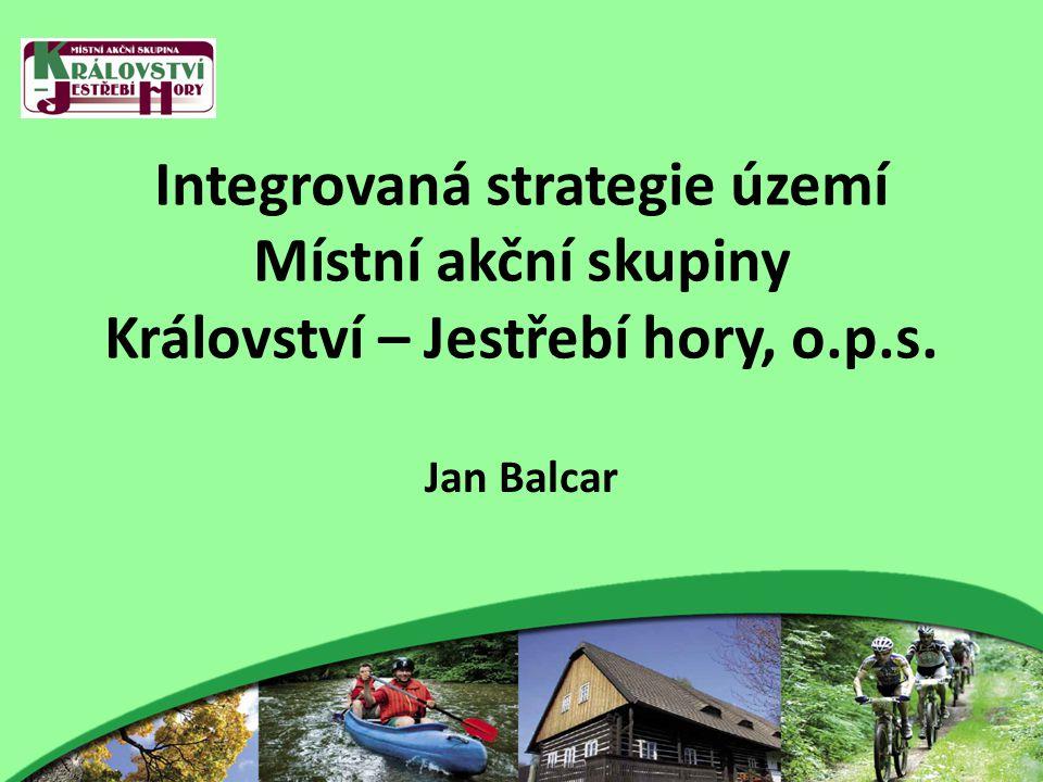 Integrovaná strategie území Místní akční skupiny Království – Jestřebí hory, o.p.s. Jan Balcar