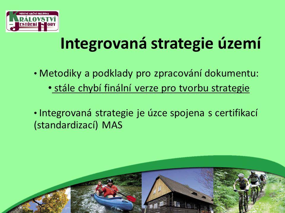 Integrovaná strategie území Metodiky a podklady pro zpracování dokumentu: stále chybí finální verze pro tvorbu strategie Integrovaná strategie je úzce spojena s certifikací (standardizací) MAS