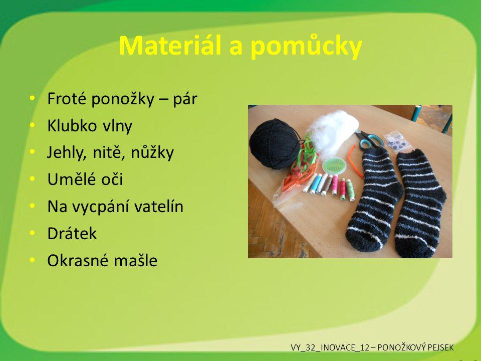 Cena Ponožky seženete v krásných barvách, cca 20,- Kč za pár Vatelín je k zakoupení v galanteriích, lze jako metráž či na váhu, počítejte s cenou kolem 200 korun, tamtéž mašličky různých barev a šíří, cena do 30 korun zabalení Ozdobné drátky v obchodě KIKA, 20 korun za balíček Vlny, nitě, jehly a nůžky jsou ve škole k dispozici VY_32_INOVACE_12 – PONOŽKOVÝ PEJSEK