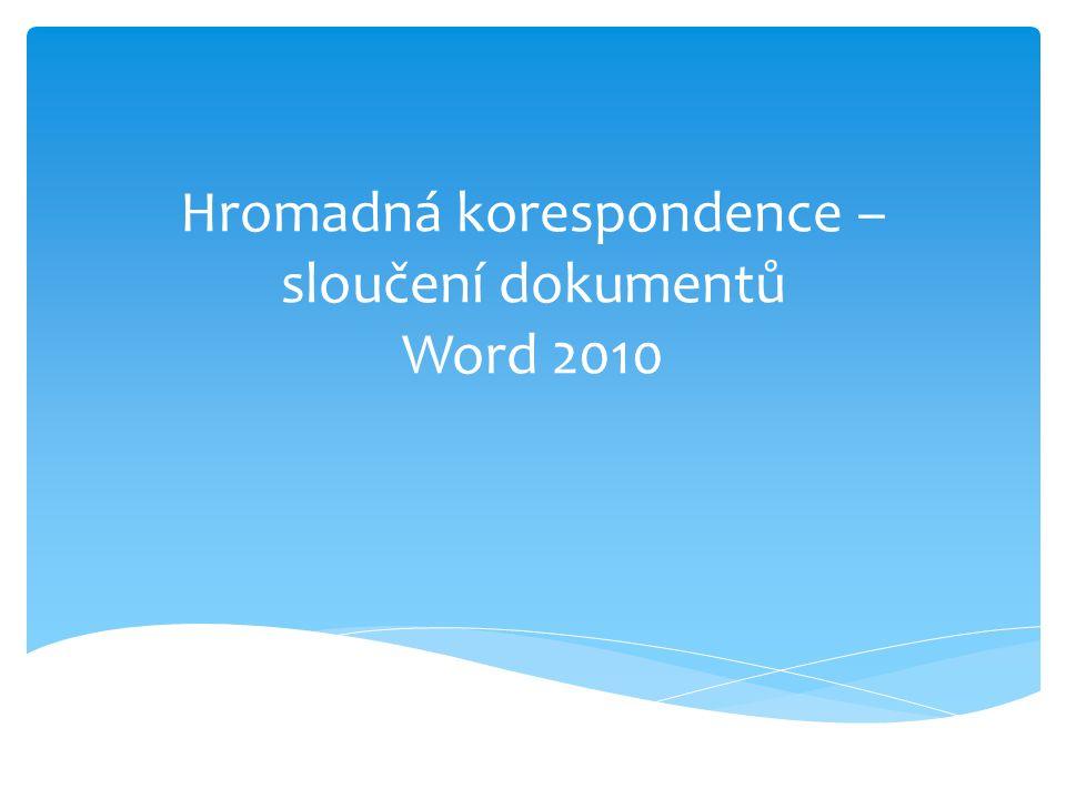 Hromadná korespondence – sloučení dokumentů Word 2010