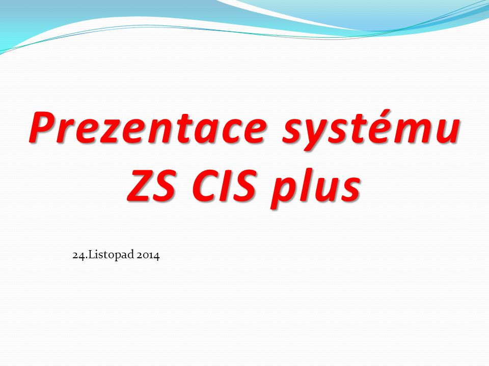 Prezentace systému ZS CIS plus 24.Listopad 2014