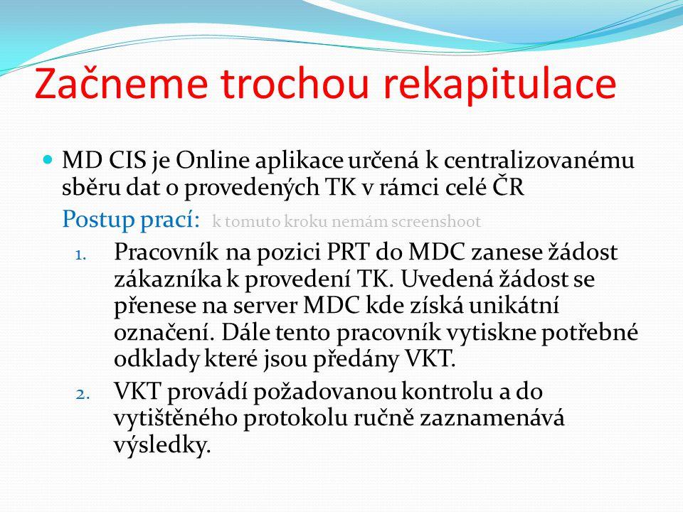 Začneme trochou rekapitulace MD CIS je Online aplikace určená k centralizovanému sběru dat o provedených TK v rámci celé ČR Postup prací: k tomuto kroku nemám screenshoot 1.