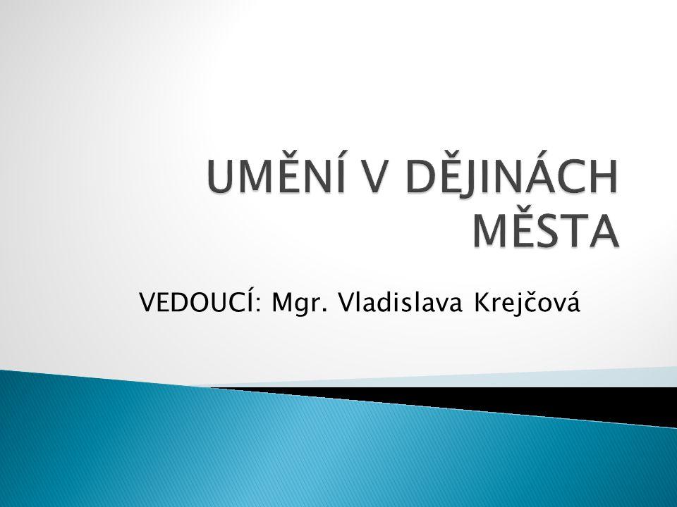 VEDOUCÍ: Mgr. Vladislava Krejčová