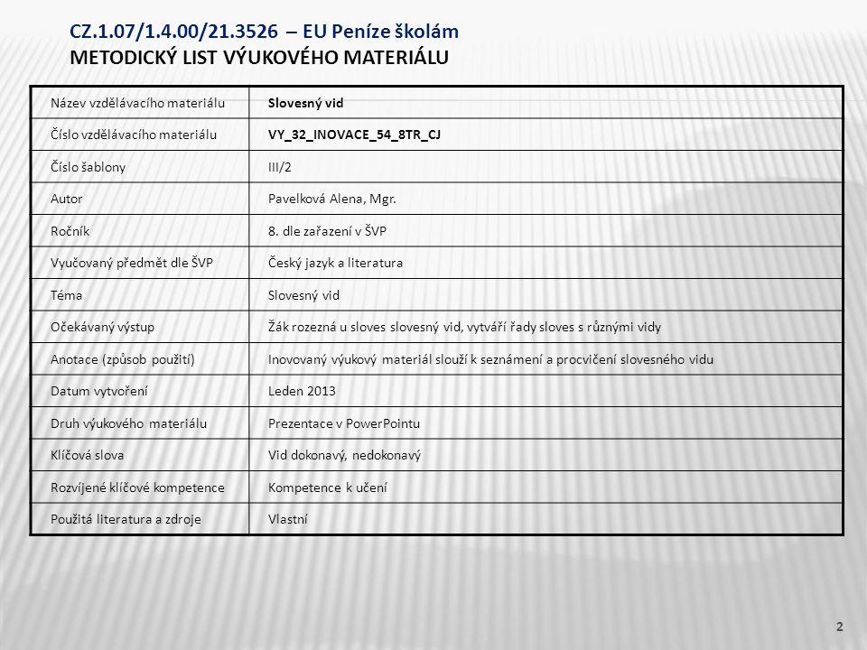 Název vzdělávacího materiáluSlovesný vid Číslo vzdělávacího materiáluVY_32_INOVACE_54_8TR_CJ Číslo šablonyIII/2 AutorPavelková Alena, Mgr.