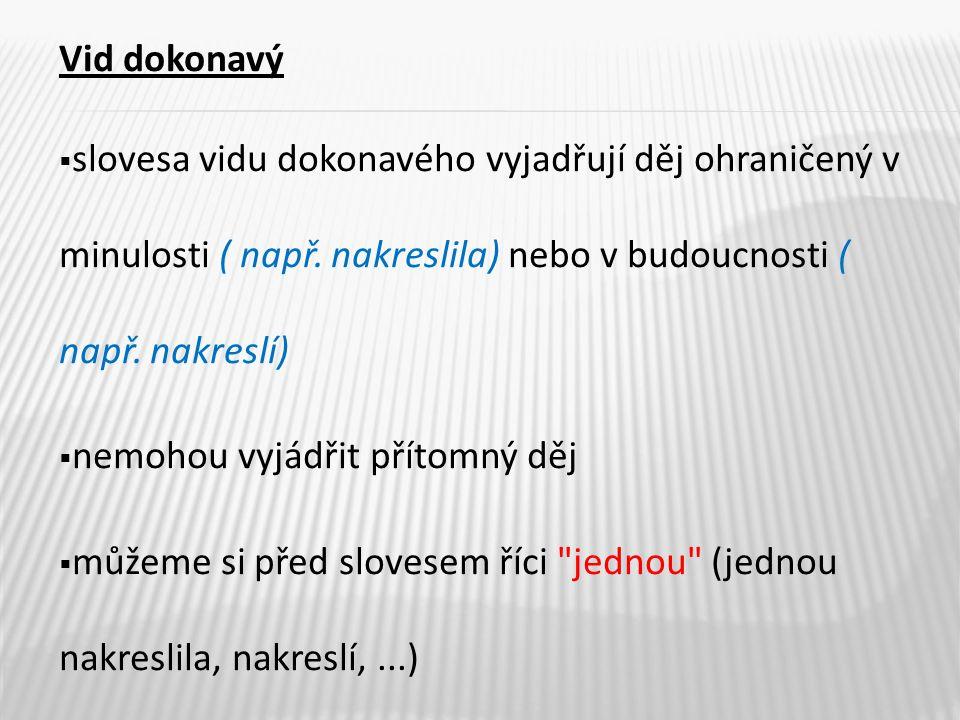 Vid dokonavý  slovesa vidu dokonavého vyjadřují děj ohraničený v minulosti ( např.