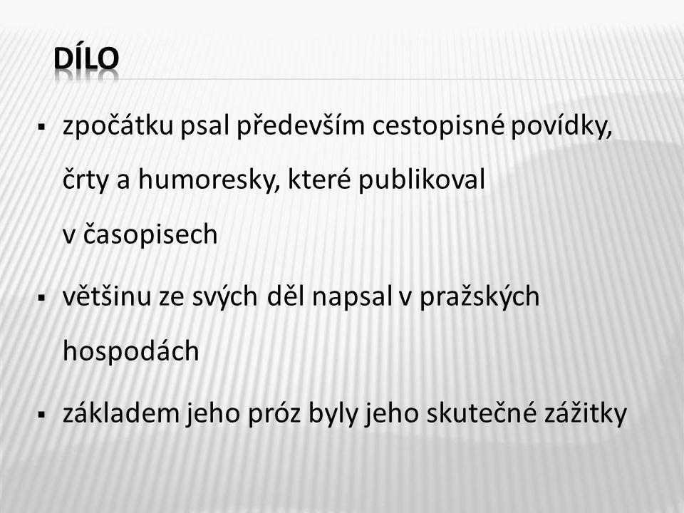  zpočátku psal především cestopisné povídky, črty a humoresky, které publikoval v časopisech  většinu ze svých děl napsal v pražských hospodách  zá
