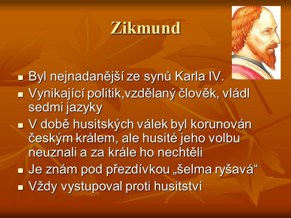 Zikmund Byl nejnadanější ze synů Karla IV. Byl nejnadanější ze synů Karla IV. Vynikající politik,vzdělaný člověk, vládl sedmi jazyky Vynikající politi