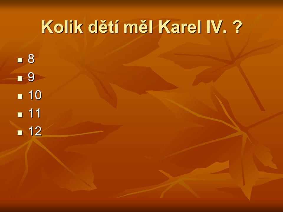 Kolik dětí měl Karel IV. ? 8 9 10 10 11 11 12 12