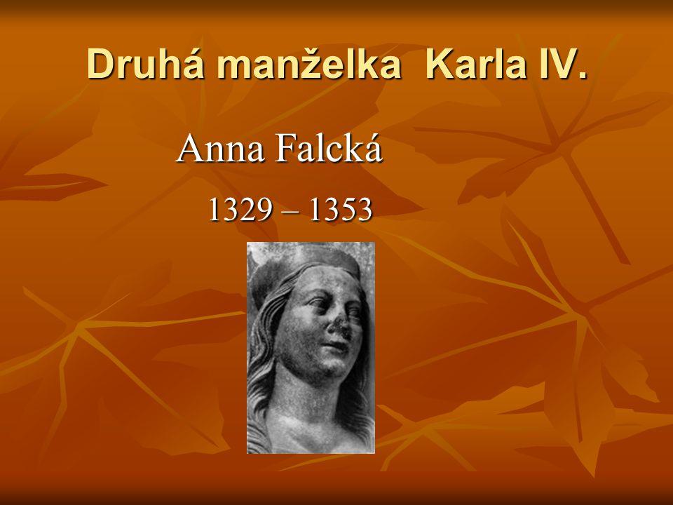 Druhá manželka Karla IV. Anna Falcká Anna Falcká 1329 – 1353 1329 – 1353