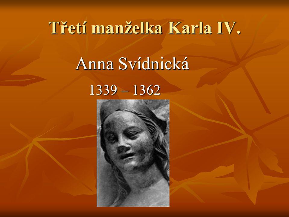 Třetí manželka Karla IV. Anna Svídnická 1339 – 1362 1339 – 1362