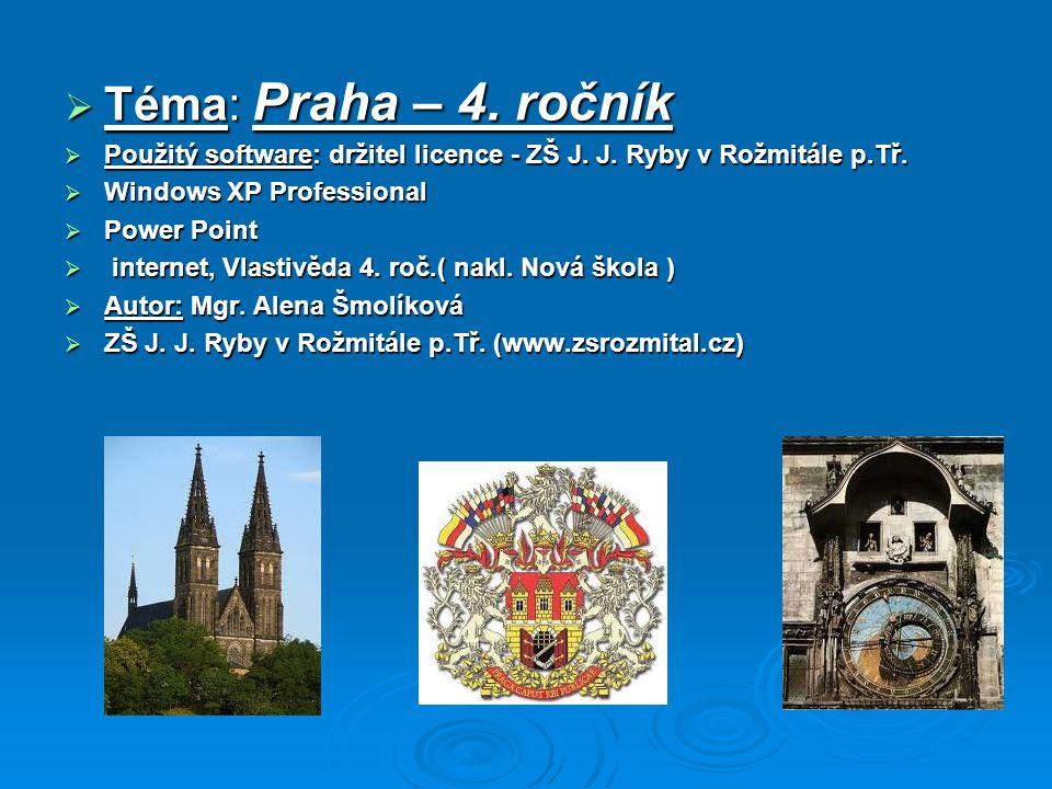  Téma: Praha – 4. ročník  Použitý software: držitel licence - ZŠ J. J. Ryby v Rožmitále p.Tř.  Windows XP Professional  Power Point  internet, Vl