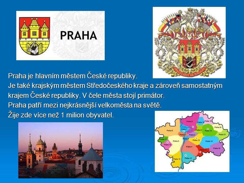 Praha je hlavním městem České republiky. Praha je hlavním městem České republiky. Je také krajským městem Středočeského kraje a zároveň samostatným Je