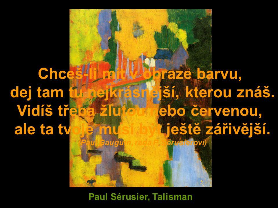 Paul Sérusier, Talisman Chceš-li mít v obraze barvu, dej tam tu nejkrásnější, kterou znáš.