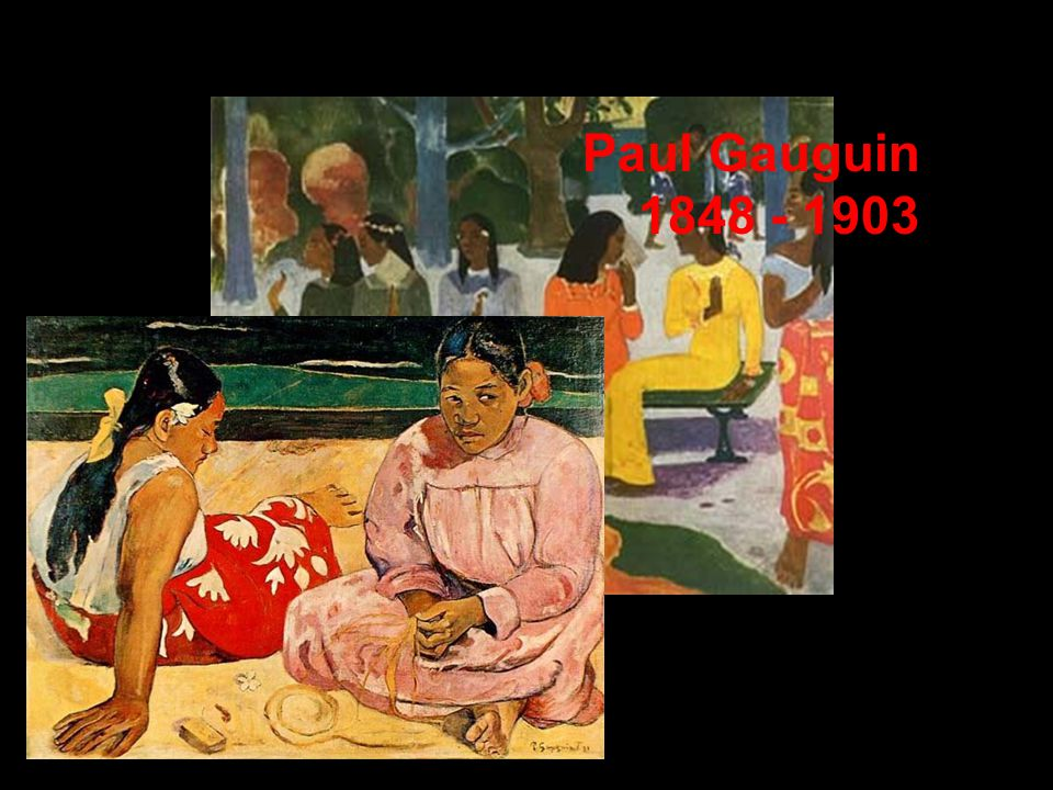 Paul Gauguin 1848 - 1903