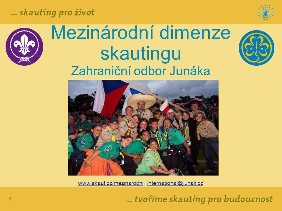 1 Mezinárodní dimenze skautingu Zahraniční odbor Junáka www.skaut.cz/mezinarodni | international@junak.cz
