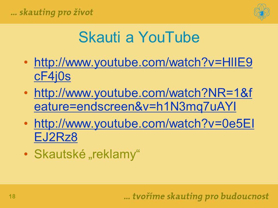 18 Skauti a YouTube http://www.youtube.com/watch?v=HlIE9 cF4j0shttp://www.youtube.com/watch?v=HlIE9 cF4j0s http://www.youtube.com/watch?NR=1&f eature=