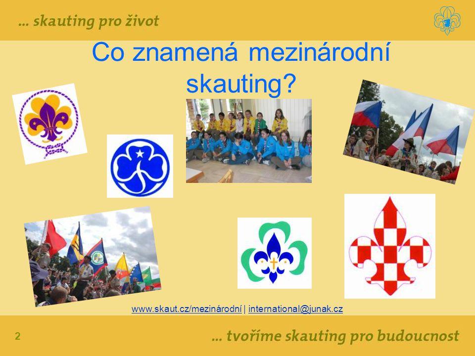 2 Co znamená mezinárodní skauting? www.skaut.cz/mezinárodní | international@junak.cz
