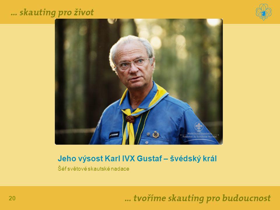 20 Jeho výsost Karl IVX Gustaf – švédský král Šéf světové skautské nadace