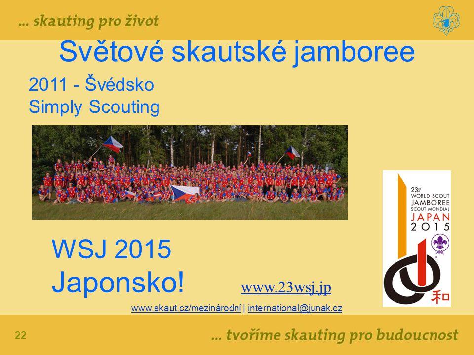 22 www.skaut.cz/mezinárodní | international@junak.cz Světové skautské jamboree 2011 - Švédsko Simply Scouting WSJ 2015 Japonsko! www.23wsj.jp www.23ws