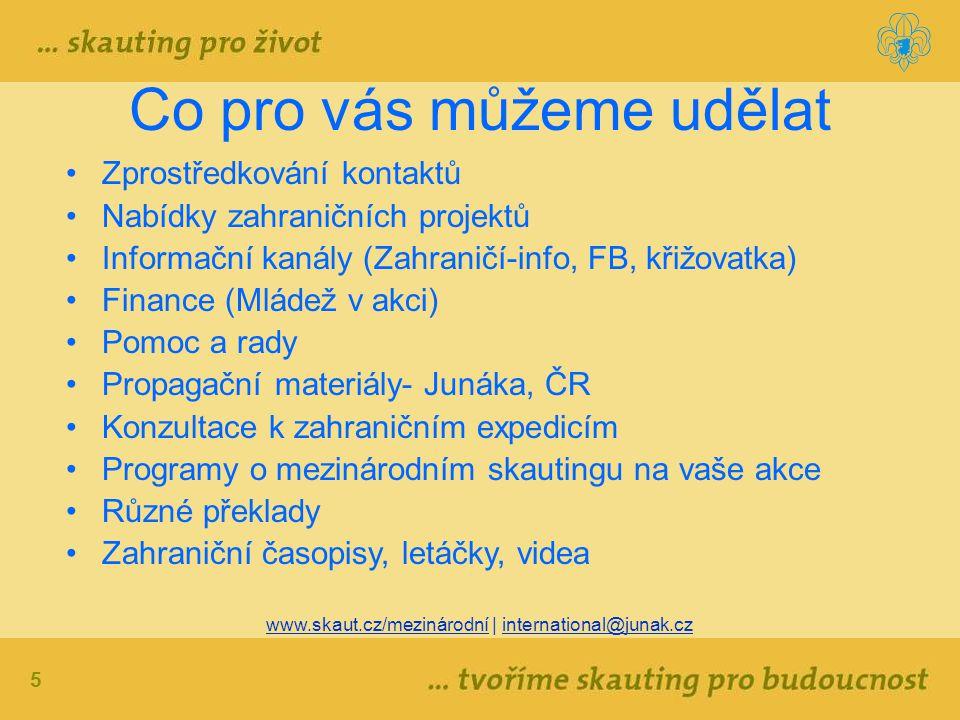 5 www.skaut.cz/mezinárodní | international@junak.cz Co pro vás můžeme udělat Zprostředkování kontaktů Nabídky zahraničních projektů Informační kanály