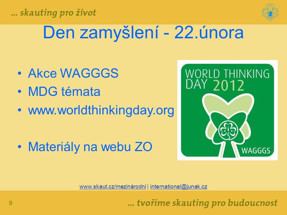 9 www.skaut.cz/mezinárodní | international@junak.cz Den zamyšlení - 22.února Akce WAGGGS MDG témata www.worldthinkingday.org Materiály na webu ZO