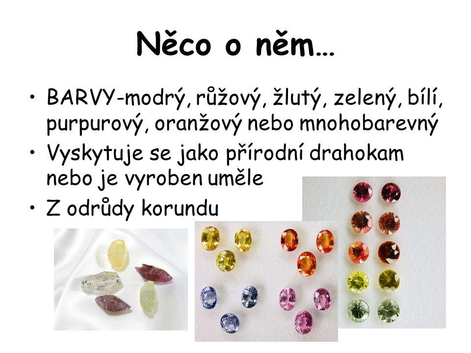 Něco o něm… BARVY-modrý, růžový, žlutý, zelený, bílí, purpurový, oranžový nebo mnohobarevný Vyskytuje se jako přírodní drahokam nebo je vyroben uměle
