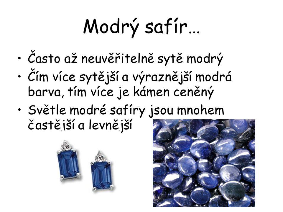 Modrý safír… Často až neuvěřitelně sytě modrý Čím více sytější a výraznější modrá barva, tím více je kámen ceněný Světle modré safíry jsou mnohem čast
