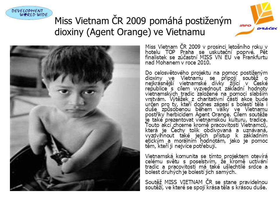 Miss Vietnam ČR 2009 pomáhá postiženým dioxiny (Agent Orange) ve Vietnamu Miss Vietnam ČR 2009 v prosinci letošního roku v hotelu TOP Praha se uskuteční poprvé.