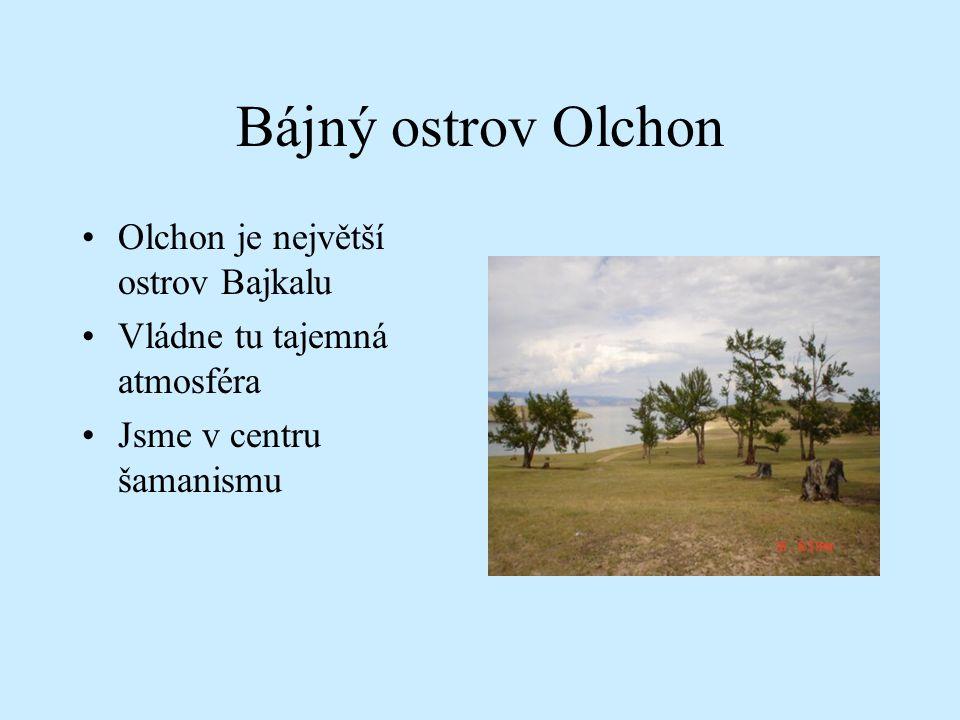Bájný ostrov Olchon Olchon je největší ostrov Bajkalu Vládne tu tajemná atmosféra Jsme v centru šamanismu
