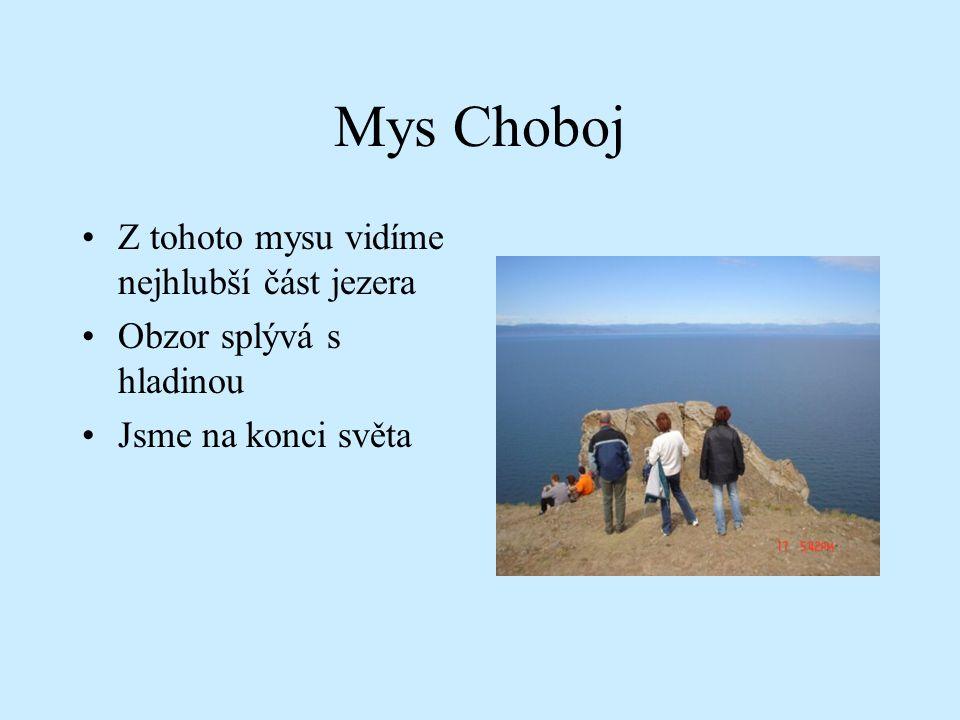 Mys Choboj Z tohoto mysu vidíme nejhlubší část jezera Obzor splývá s hladinou Jsme na konci světa