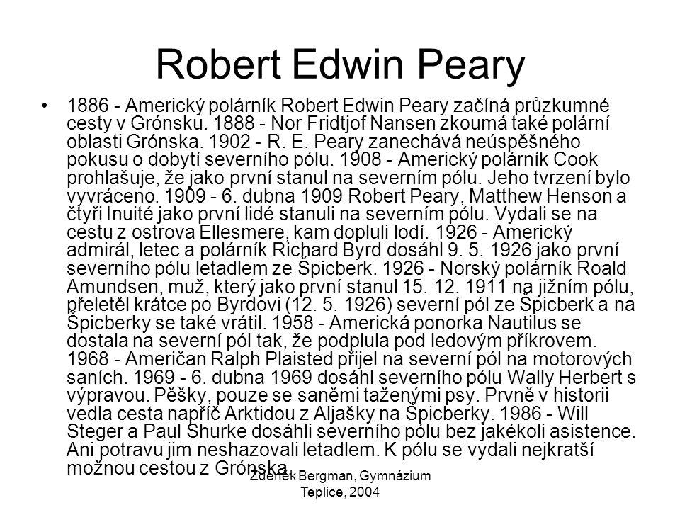Zdeněk Bergman, Gymnázium Teplice, 2004 Robert Edwin Peary 1886 - Americký polárník Robert Edwin Peary začíná průzkumné cesty v Grónsku.