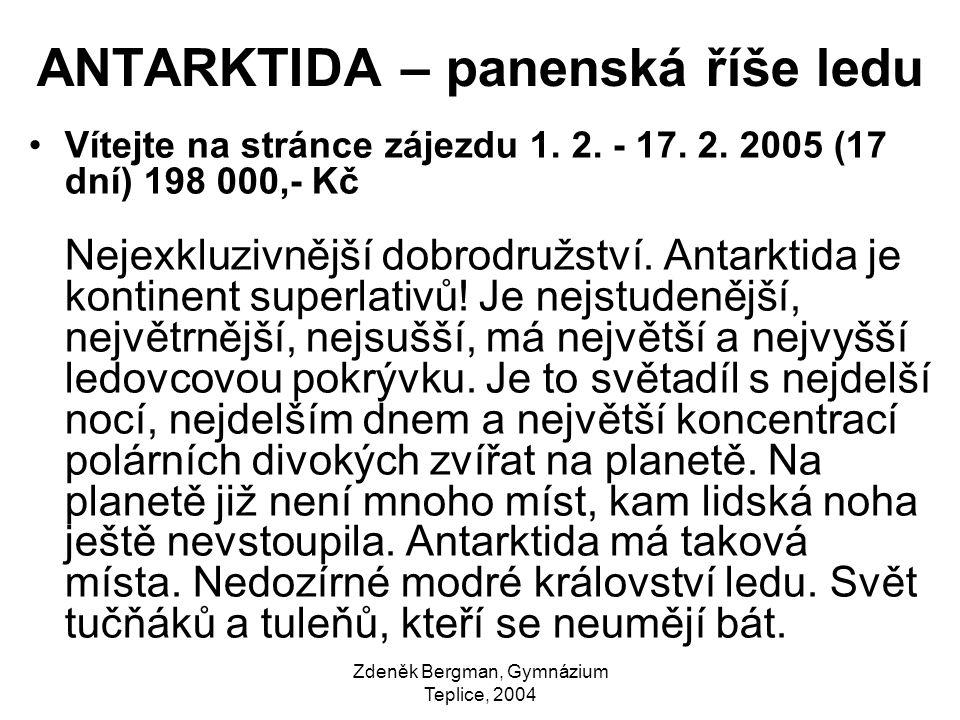 Zdeněk Bergman, Gymnázium Teplice, 2004 ANTARKTIDA – panenská říše ledu Vítejte na stránce zájezdu 1. 2. - 17. 2. 2005 (17 dní) 198 000,- Kč Nejexkluz