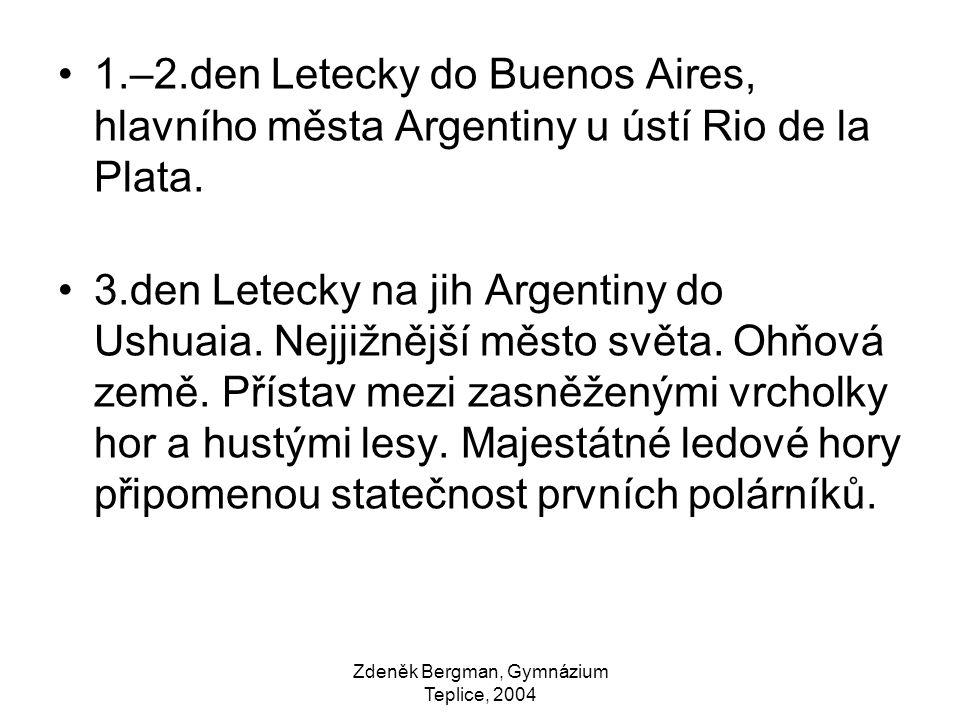 1.–2.den Letecky do Buenos Aires, hlavního města Argentiny u ústí Rio de la Plata. 3.den Letecky na jih Argentiny do Ushuaia. Nejjižnější město světa.