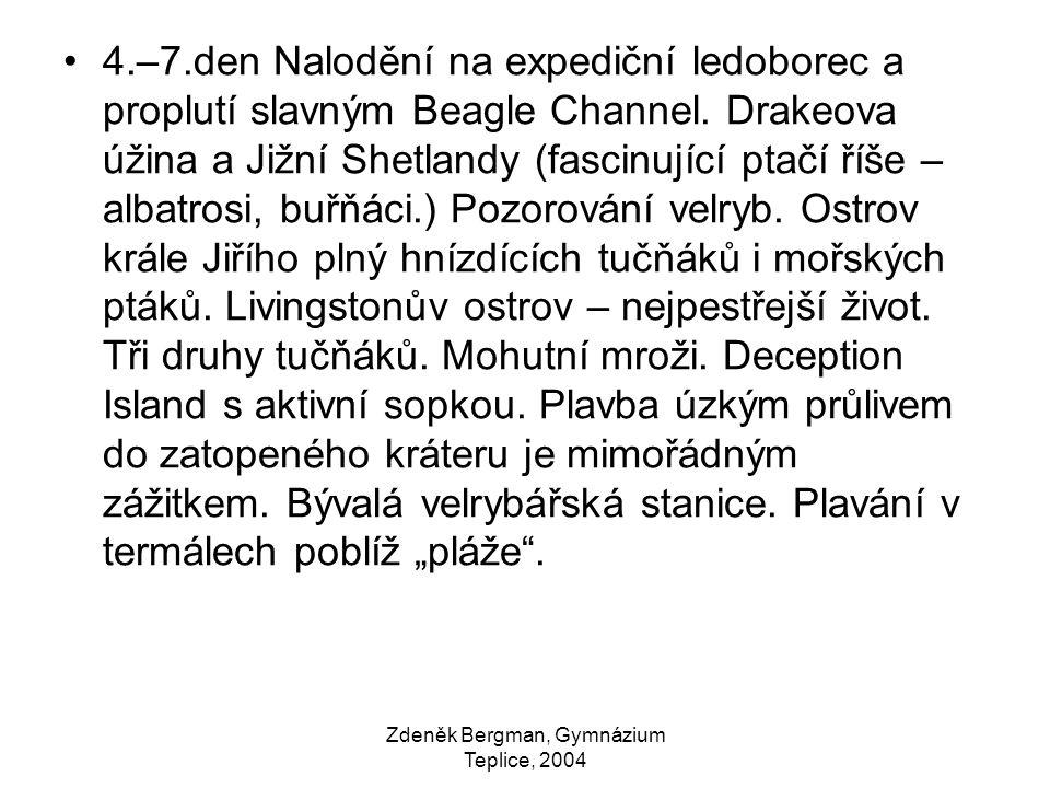 Zdeněk Bergman, Gymnázium Teplice, 2004 4.–7.den Nalodění na expediční ledoborec a proplutí slavným Beagle Channel. Drakeova úžina a Jižní Shetlandy (