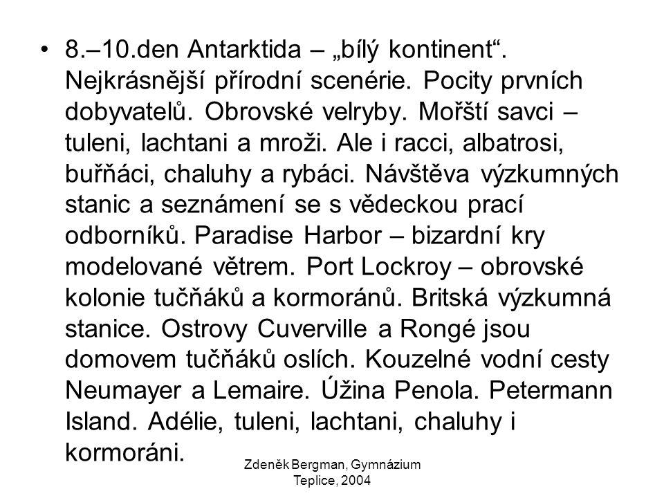 """8.–10.den Antarktida – """"bílý kontinent"""". Nejkrásnější přírodní scenérie. Pocity prvních dobyvatelů. Obrovské velryby. Mořští savci – tuleni, lachtani"""