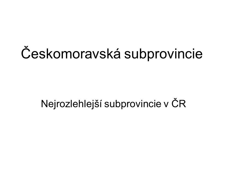 Českomoravská subprovincie Nejrozlehlejší subprovincie v ČR