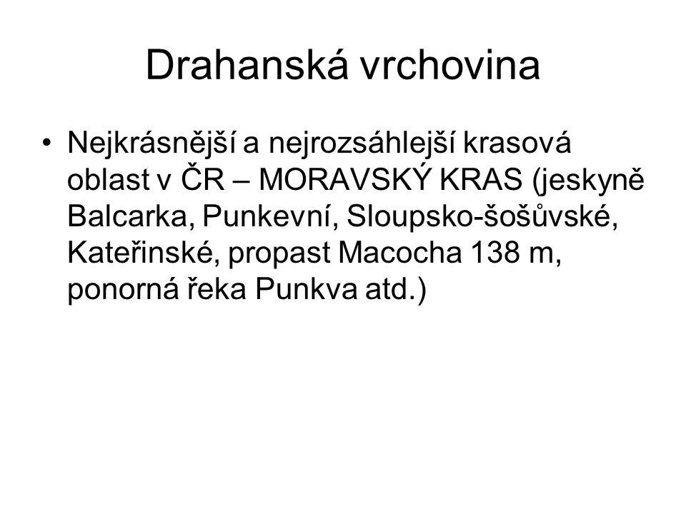Drahanská vrchovina Nejkrásnější a nejrozsáhlejší krasová oblast v ČR – MORAVSKÝ KRAS (jeskyně Balcarka, Punkevní, Sloupsko-šošůvské, Kateřinské, prop