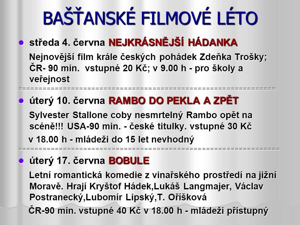 BAŠŤANSKÉ FILMOVÉ LÉTO středa 4. června NEJKRÁSNĚJŠÍ HÁDANKA středa 4. června NEJKRÁSNĚJŠÍ HÁDANKA Nejnovější film krále českých pohádek Zdeňka Trošky