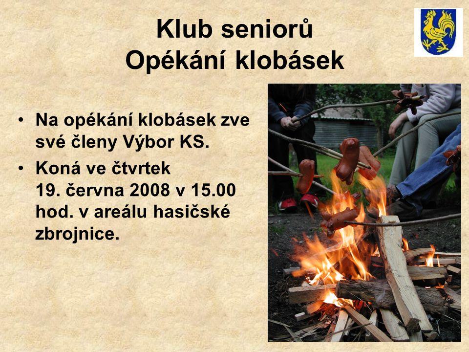 Klub seniorů Opékání klobásek Na opékání klobásek zve své členy Výbor KS. Koná ve čtvrtek 19. června 2008 v 15.00 hod. v areálu hasičské zbrojnice.