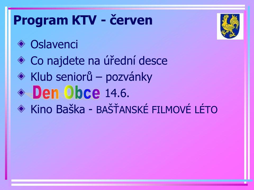 Program KTV - červen Oslavenci Co najdete na úřední desce Klub seniorů – pozvánky 14.6. Kino Baška - BAŠŤANSKÉ FILMOVÉ LÉTO