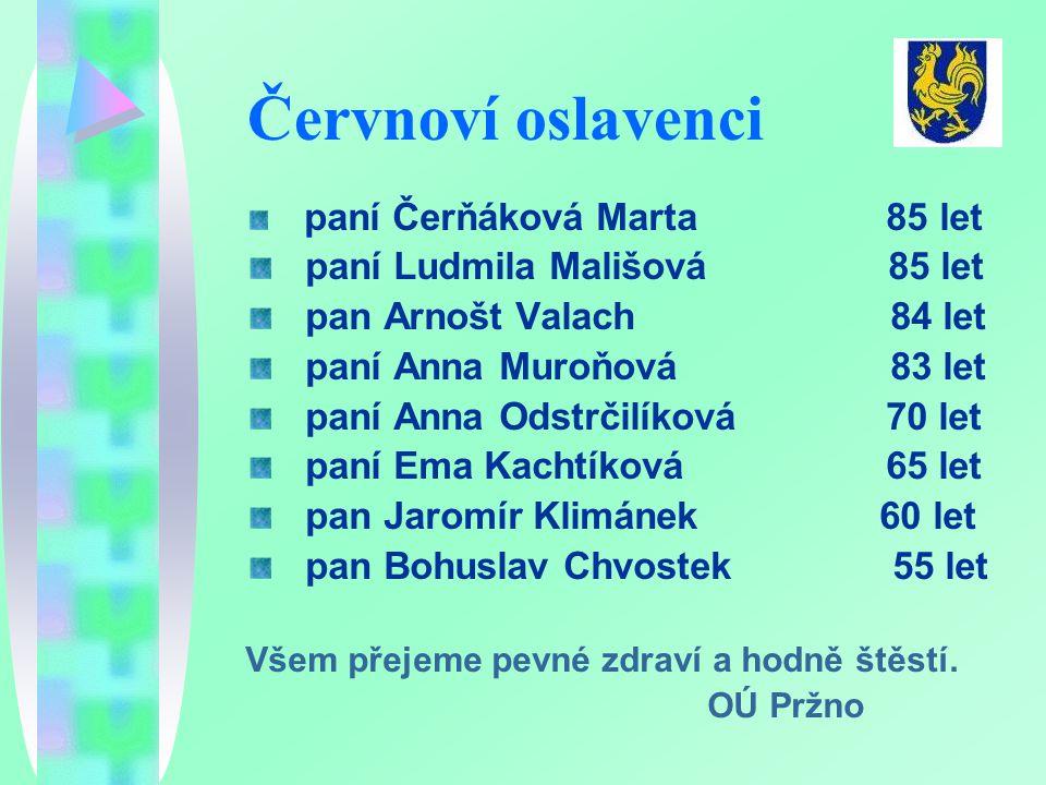 Červnoví oslavenci paní Čerňáková Marta 85 let paní Ludmila Mališová 85 let pan Arnošt Valach 84 let paní Anna Muroňová 83 let paní Anna Odstrčilíková
