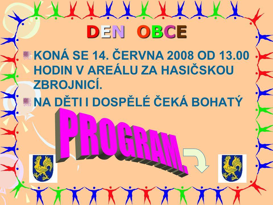 DEN OBCE KONÁ SE 14.ČERVNA 2008 OD 13.00 HODIN V AREÁLU ZA HASIČSKOU ZBROJNICÍ.