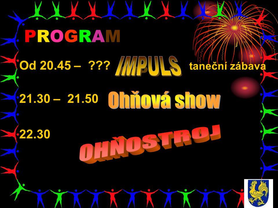PROGRAMPROGRAM Od 20.45 – ??? taneční zábava 21.30 – 21.50 22.30